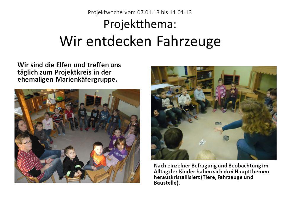 Projektwoche vom 07.01.13 bis 11.01.13 Projektthema: Wir entdecken Fahrzeuge Wir sind die Elfen und treffen uns täglich zum Projektkreis in der ehemaligen Marienkäfergruppe.