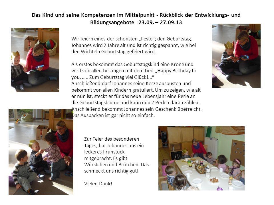 Das Kind und seine Kompetenzen im Mittelpunkt - Rückblick der Entwicklungs- und Bildungsangebote 23.09. – 27.09.13 Wir feiern eines der schönsten Fest