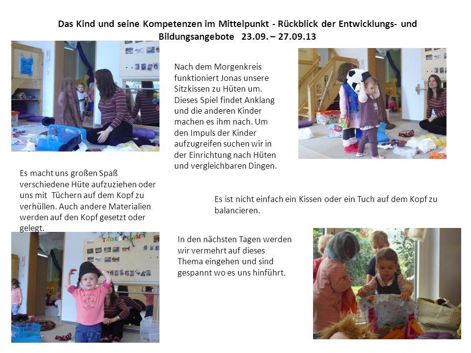 Das Kind und seine Kompetenzen im Mittelpunkt - Rückblick der Entwicklungs- und Bildungsangebote 23.09. – 27.09.13 Nach dem Morgenkreis funktioniert J
