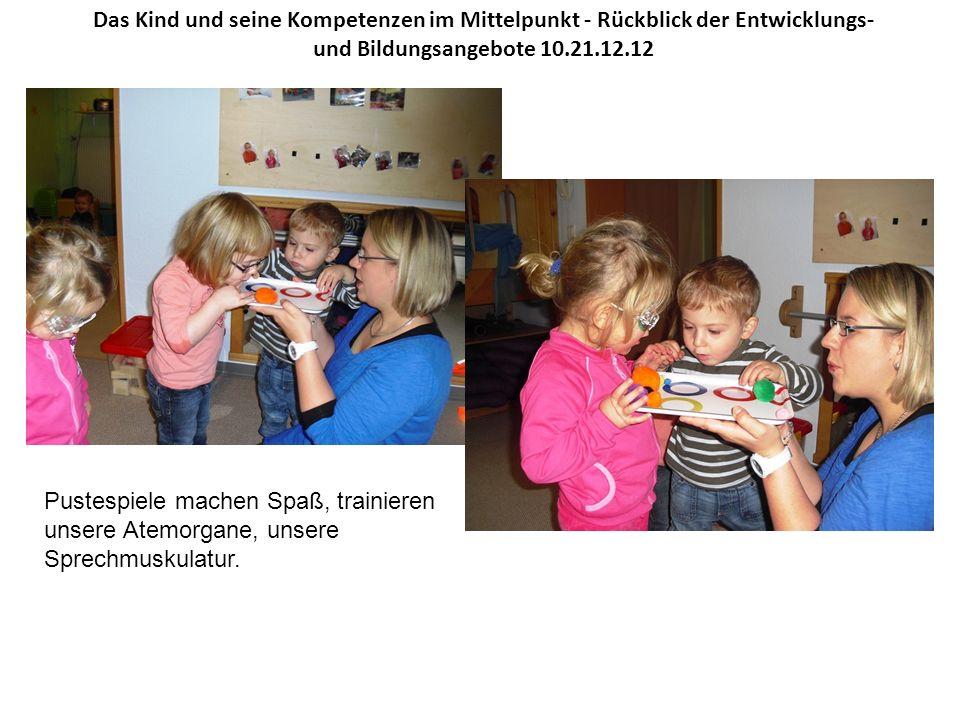 Das Kind und seine Kompetenzen im Mittelpunkt - Rückblick der Entwicklungs- und Bildungsangebote 10.21.12.12 Pustespiele machen Spaß, trainieren unser