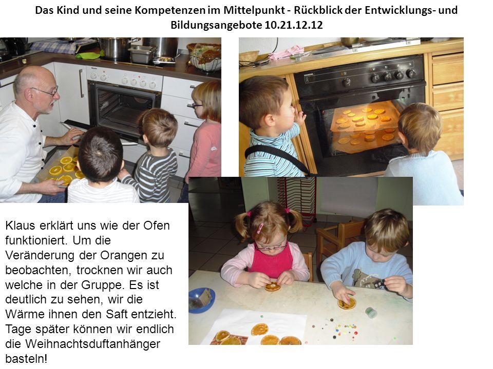 Das Kind und seine Kompetenzen im Mittelpunkt - Rückblick der Entwicklungs- und Bildungsangebote 10.21.12.12 Klaus erklärt uns wie der Ofen funktioniert.
