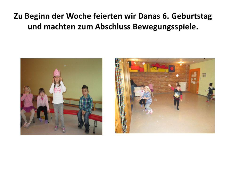 Zu Beginn der Woche feierten wir Danas 6. Geburtstag und machten zum Abschluss Bewegungsspiele.
