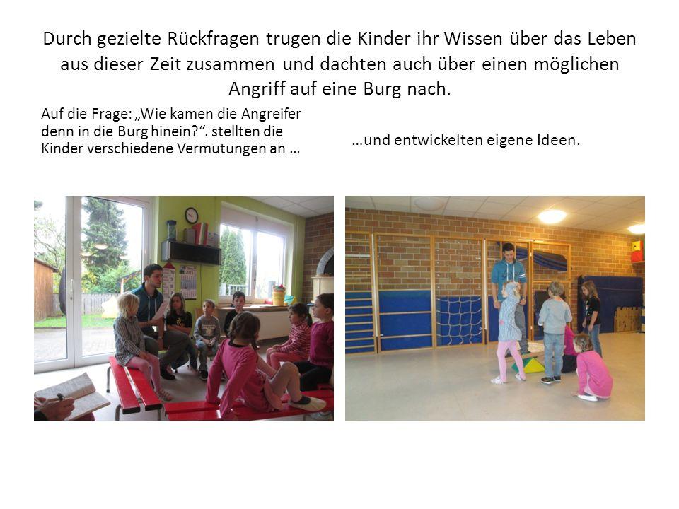 Durch gezielte Rückfragen trugen die Kinder ihr Wissen über das Leben aus dieser Zeit zusammen und dachten auch über einen möglichen Angriff auf eine Burg nach.