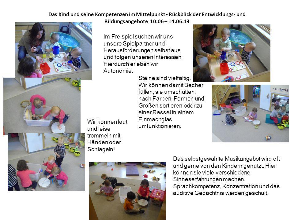 Das Kind und seine Kompetenzen im Mittelpunkt - Rückblick der Entwicklungs- und Bildungsangebote 10.06 – 14.06.13 Im Freispiel suchen wir uns unsere S