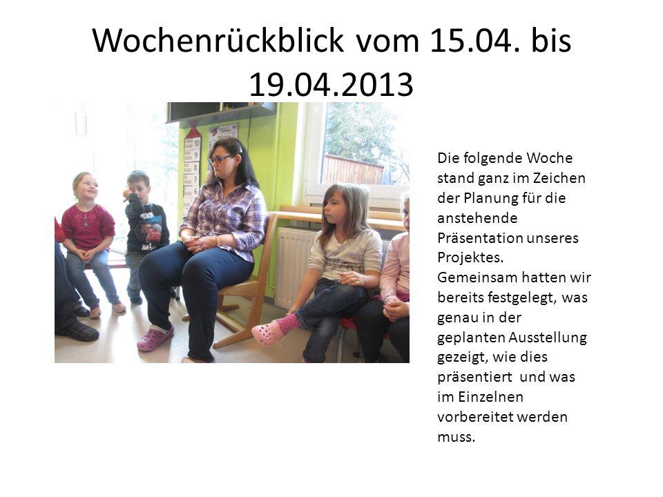 Wochenrückblick vom 15.04. bis 19.04.2013 Die folgende Woche stand ganz im Zeichen der Planung für die anstehende Präsentation unseres Projektes. Geme