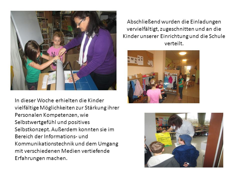 Abschließend wurden die Einladungen vervielfältigt, zugeschnitten und an die Kinder unserer Einrichtung und die Schule verteilt.