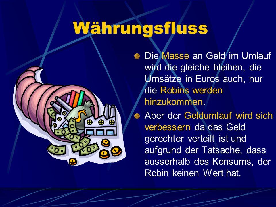 Währungsfluss Die Masse an Geld im Umlauf wird die gleiche bleiben, die Umsätze in Euros auch, nur die Robins werden hinzukommen. Aber der Geldumlauf