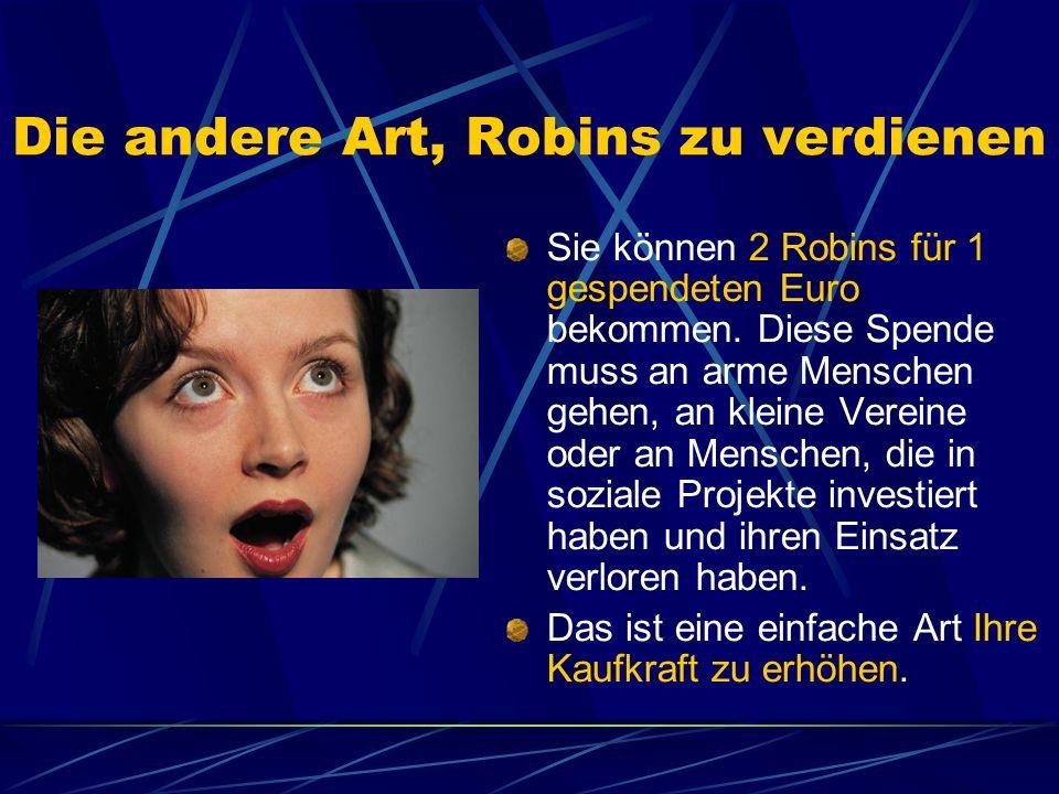 Die andere Art, Robins zu verdienen Sie können 2 Robins für 1 gespendeten Euro bekommen. Diese Spende muss an arme Menschen gehen, an kleine Vereine o