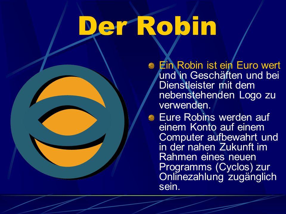 Der Robin Ein Robin ist ein Euro wert und in Geschäften und bei Dienstleister mit dem nebenstehenden Logo zu verwenden. Eure Robins werden auf einem K