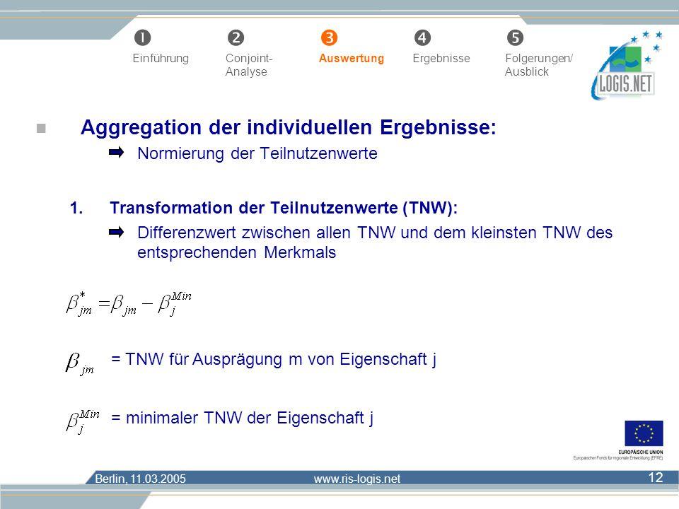 Berlin, 11.03.2005 www.ris-logis.net 12 n Aggregation der individuellen Ergebnisse: Normierung der Teilnutzenwerte 1.Transformation der Teilnutzenwert