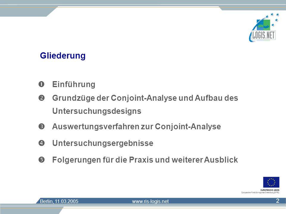 Berlin, 11.03.2005 www.ris-logis.net 2 Gliederung Einführung Grundzüge der Conjoint-Analyse und Aufbau des Untersuchungsdesigns Auswertungsverfahren z