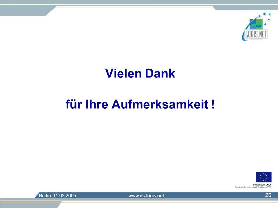 Berlin, 11.03.2005 www.ris-logis.net 20 Vielen Dank für Ihre Aufmerksamkeit !