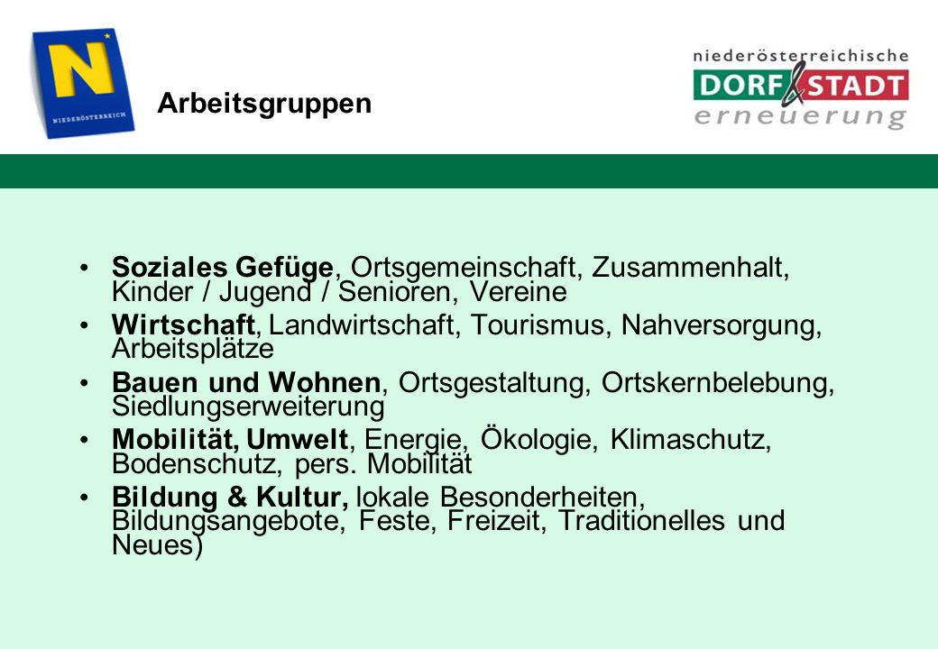 Arbeitsgruppen Soziales Gefüge, Ortsgemeinschaft, Zusammenhalt, Kinder / Jugend / Senioren, Vereine Wirtschaft, Landwirtschaft, Tourismus, Nahversorgu