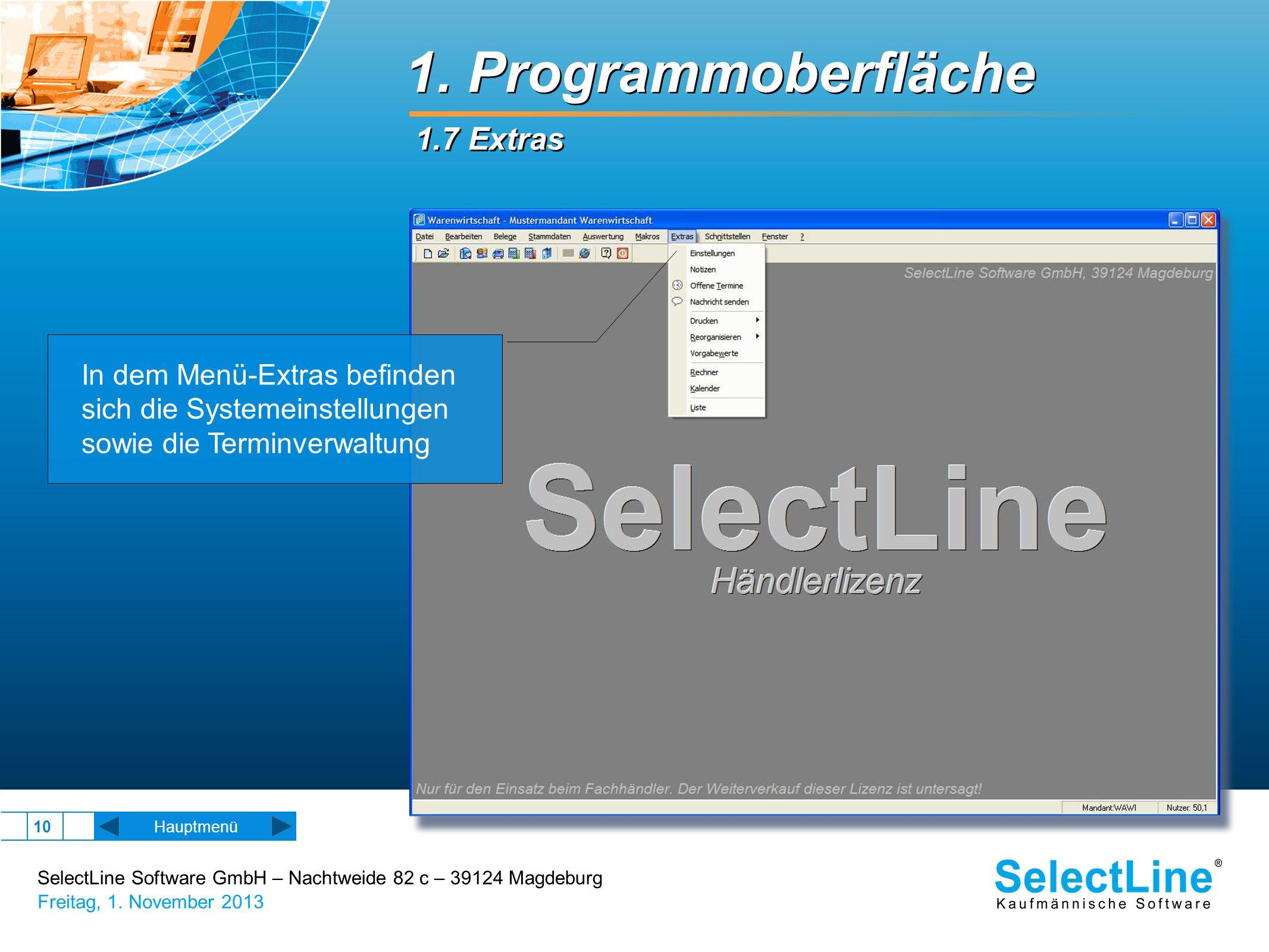 SelectLine Software GmbH – Nachtweide 82 c – 39124 Magdeburg Freitag, 1. November 2013 10 1. Programmoberfläche 1.7 Extras In dem Menü-Extras befinden