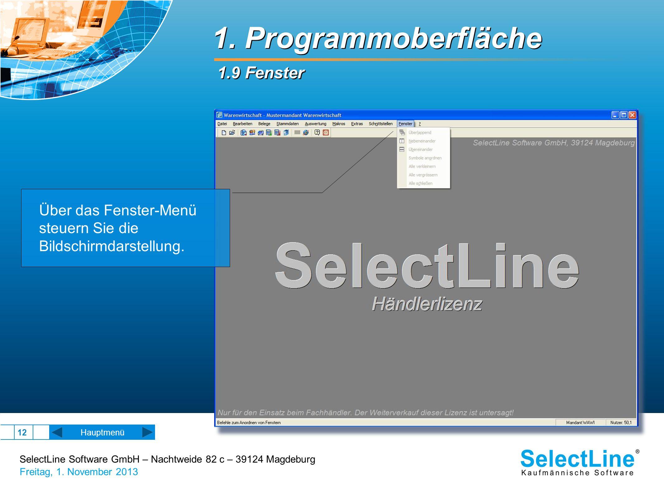 SelectLine Software GmbH – Nachtweide 82 c – 39124 Magdeburg Freitag, 1. November 2013 12 1. Programmoberfläche 1.9 Fenster Über das Fenster-Menü steu