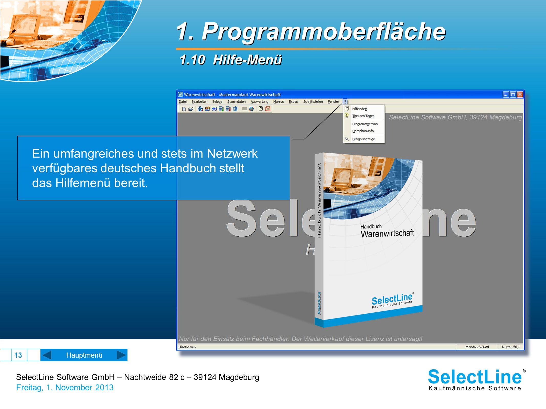 SelectLine Software GmbH – Nachtweide 82 c – 39124 Magdeburg Freitag, 1. November 2013 13 1. Programmoberfläche 1.10 Hilfe-Menü Ein umfangreiches und
