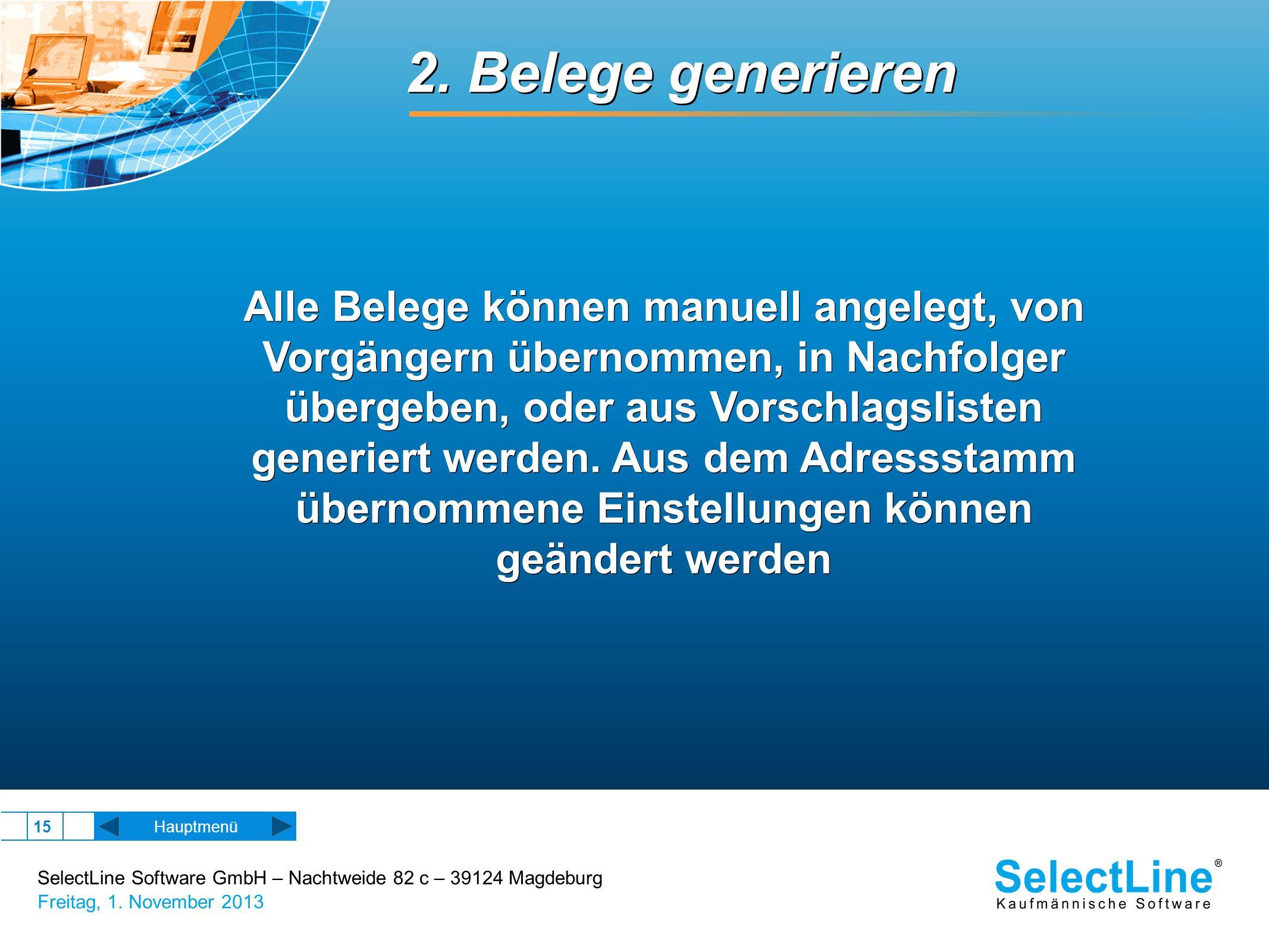 SelectLine Software GmbH – Nachtweide 82 c – 39124 Magdeburg Freitag, 1. November 2013 15 2. Belege generieren Alle Belege können manuell angelegt, vo