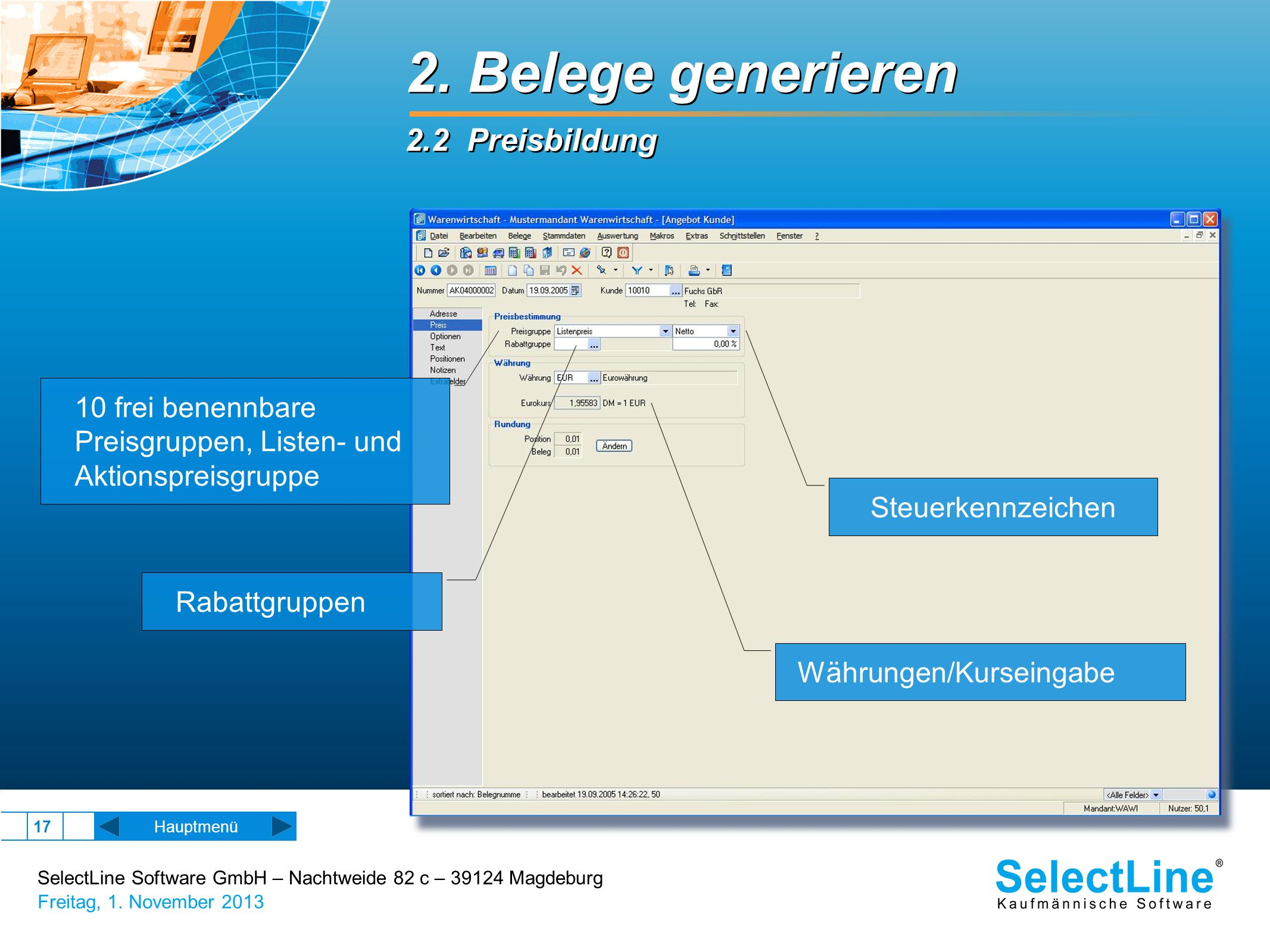 SelectLine Software GmbH – Nachtweide 82 c – 39124 Magdeburg Freitag, 1. November 2013 17 2. Belege generieren 2.2 Preisbildung 2. Belege generieren 2