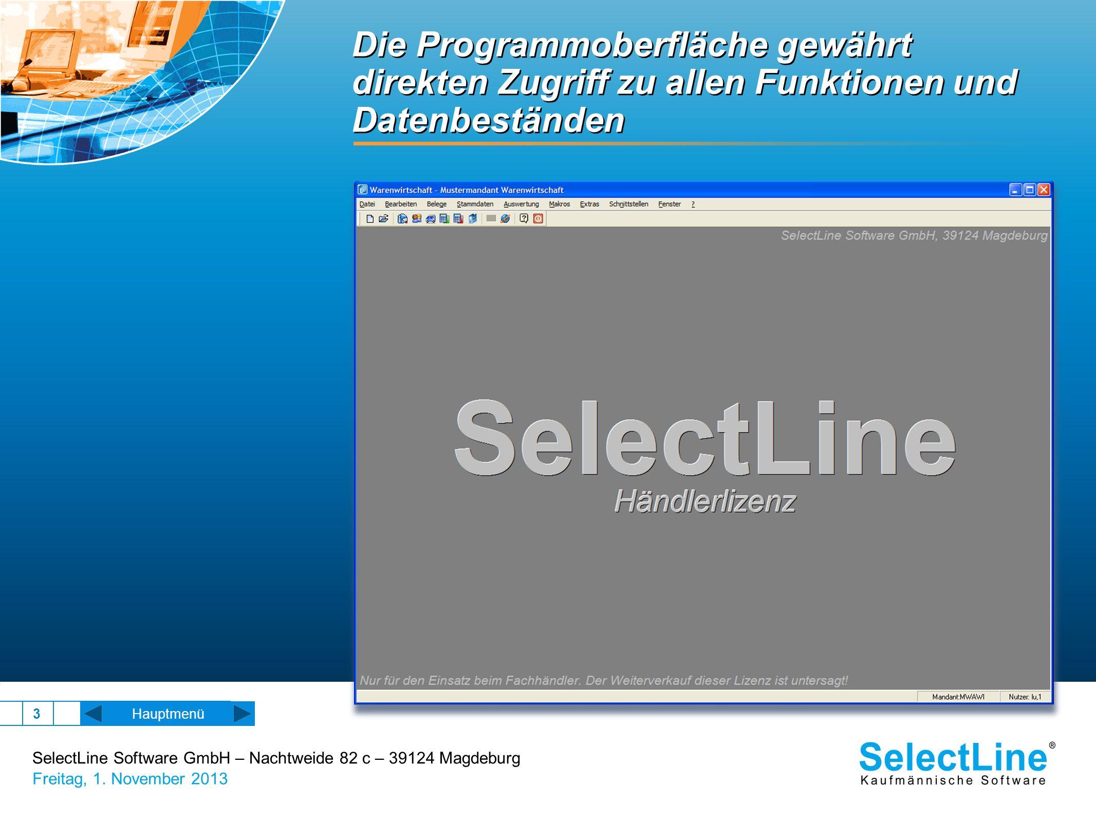 SelectLine Software GmbH – Nachtweide 82 c – 39124 Magdeburg Freitag, 1. November 2013 3 Die Programmoberfläche gewährt direkten Zugriff zu allen Funk