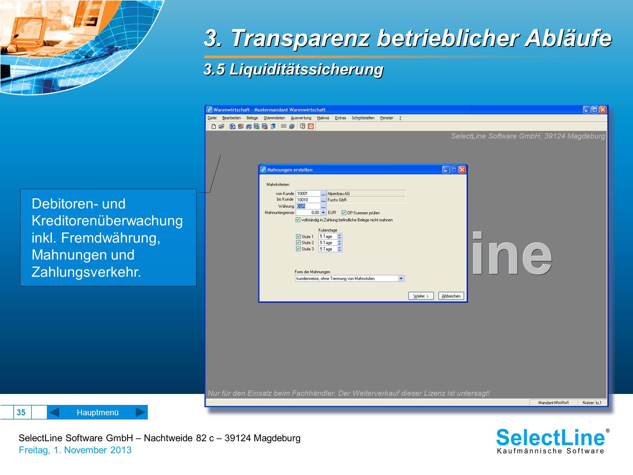SelectLine Software GmbH – Nachtweide 82 c – 39124 Magdeburg Freitag, 1. November 2013 35 3. Transparenz betrieblicher Abläufe 3.5 Liquiditätssicherun