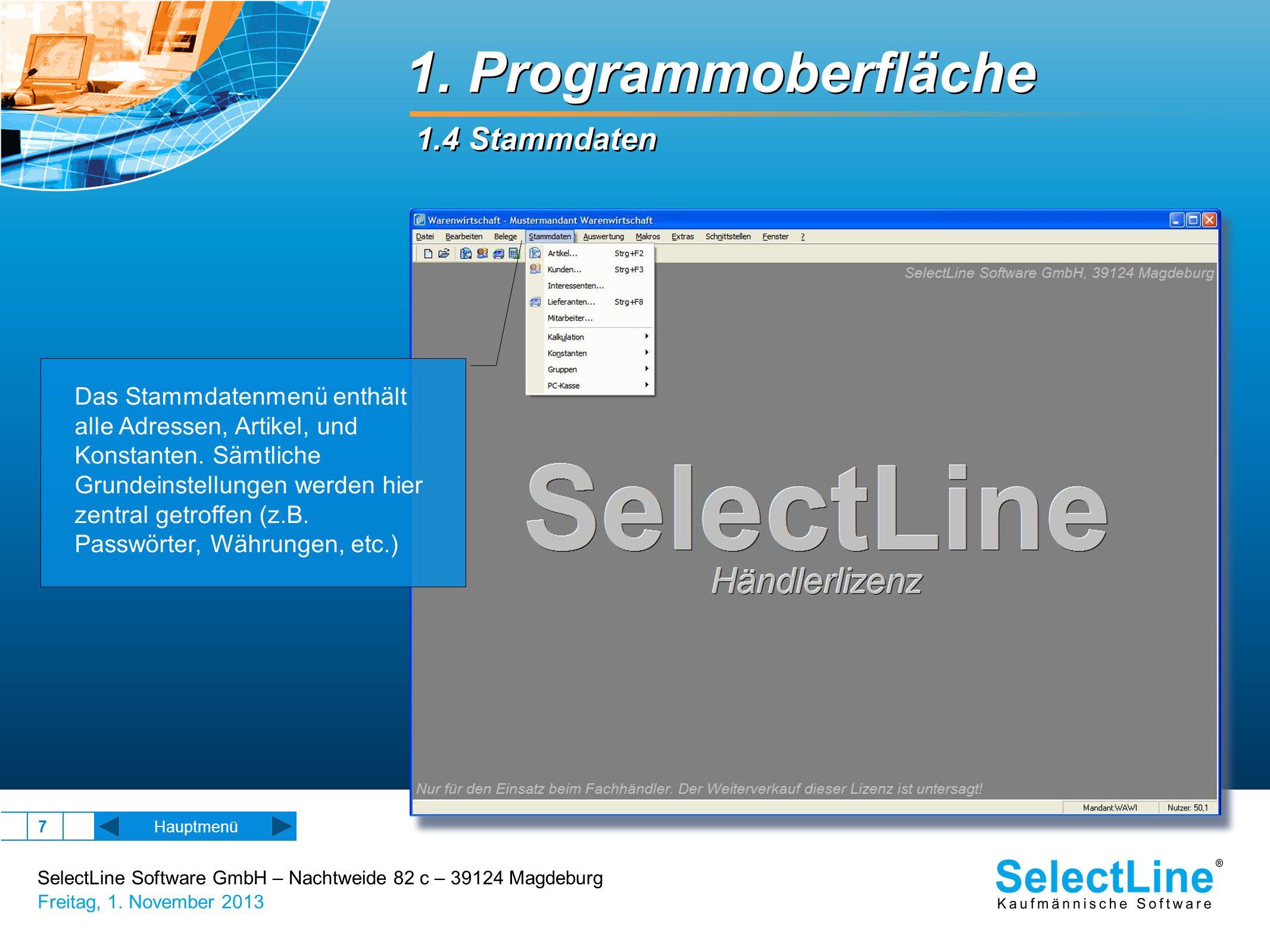 SelectLine Software GmbH – Nachtweide 82 c – 39124 Magdeburg Freitag, 1. November 2013 7 1. Programmoberfläche 1.4 Stammdaten Das Stammdatenmenü enthä