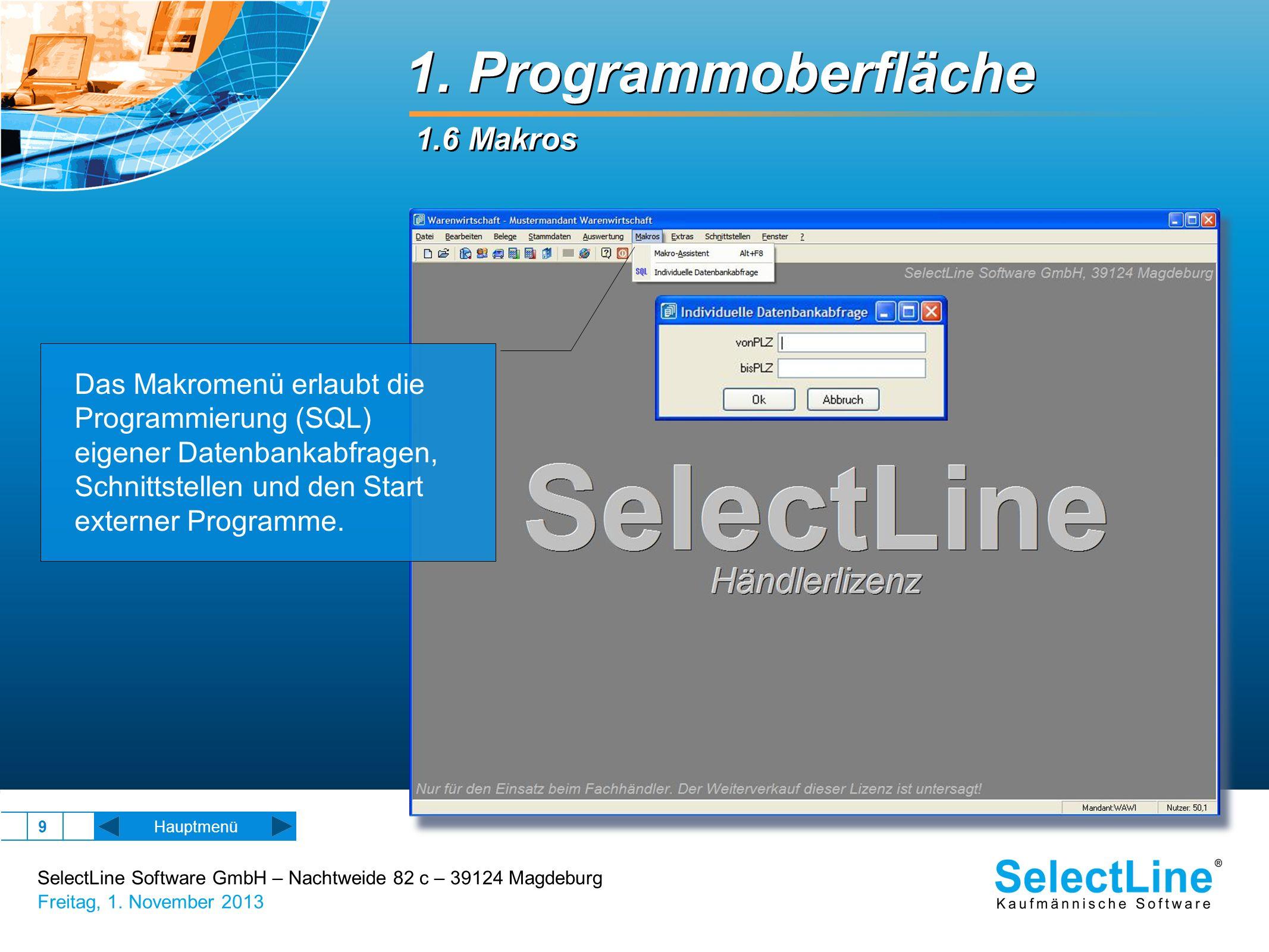 SelectLine Software GmbH – Nachtweide 82 c – 39124 Magdeburg Freitag, 1. November 2013 9 1. Programmoberfläche 1.6 Makros Das Makromenü erlaubt die Pr