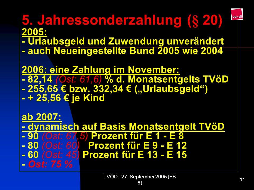 TVÖD - 27. September 2005 (FB 6) 11 5. Jahressonderzahlung (§ 20) 2005: - Urlaubsgeld und Zuwendung unverändert - auch Neueingestellte Bund 2005 wie 2