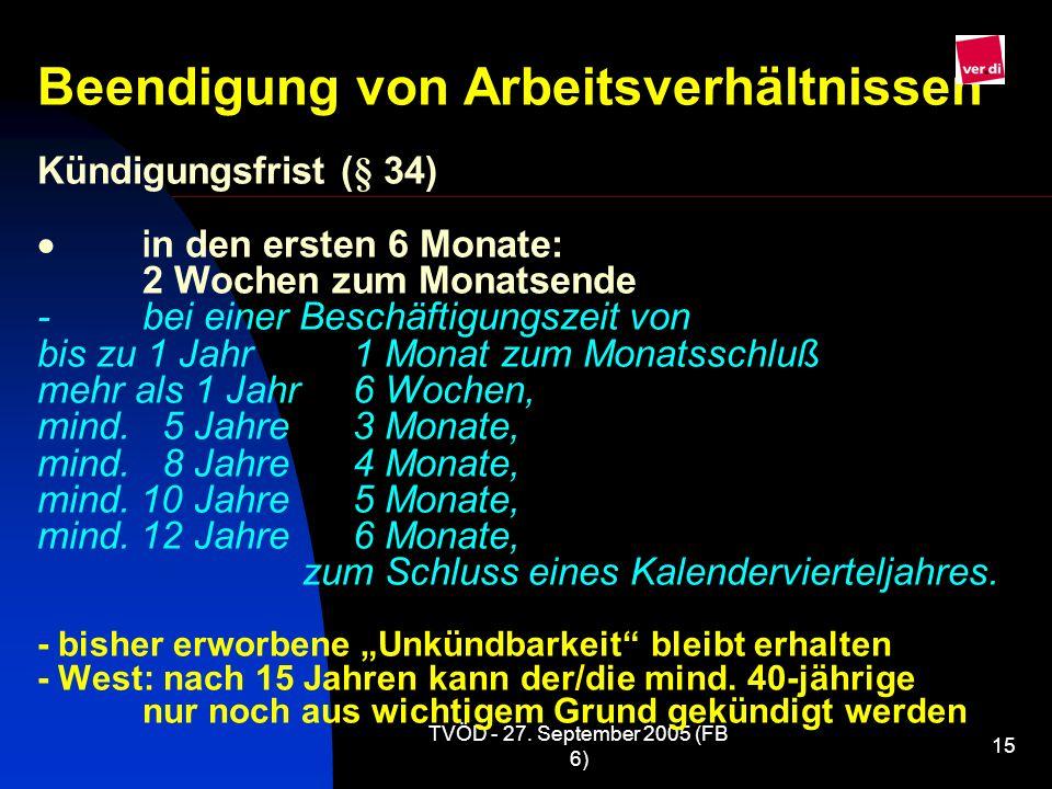 TVÖD - 27. September 2005 (FB 6) 15 Beendigung von Arbeitsverhältnissen Kündigungsfrist (§ 34) i n den ersten 6 Monate: 2 Wochen zum Monatsende -bei e