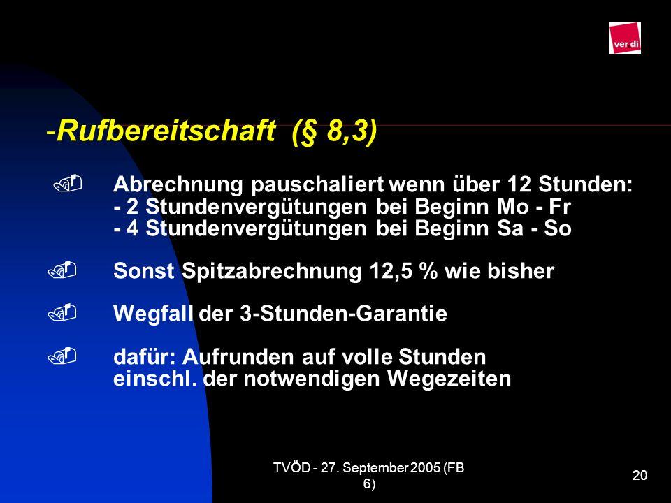 TVÖD - 27. September 2005 (FB 6) 20 -Rufbereitschaft (§ 8,3) Abrechnung pauschaliert wenn über 12 Stunden: - 2 Stundenvergütungen bei Beginn Mo - Fr -
