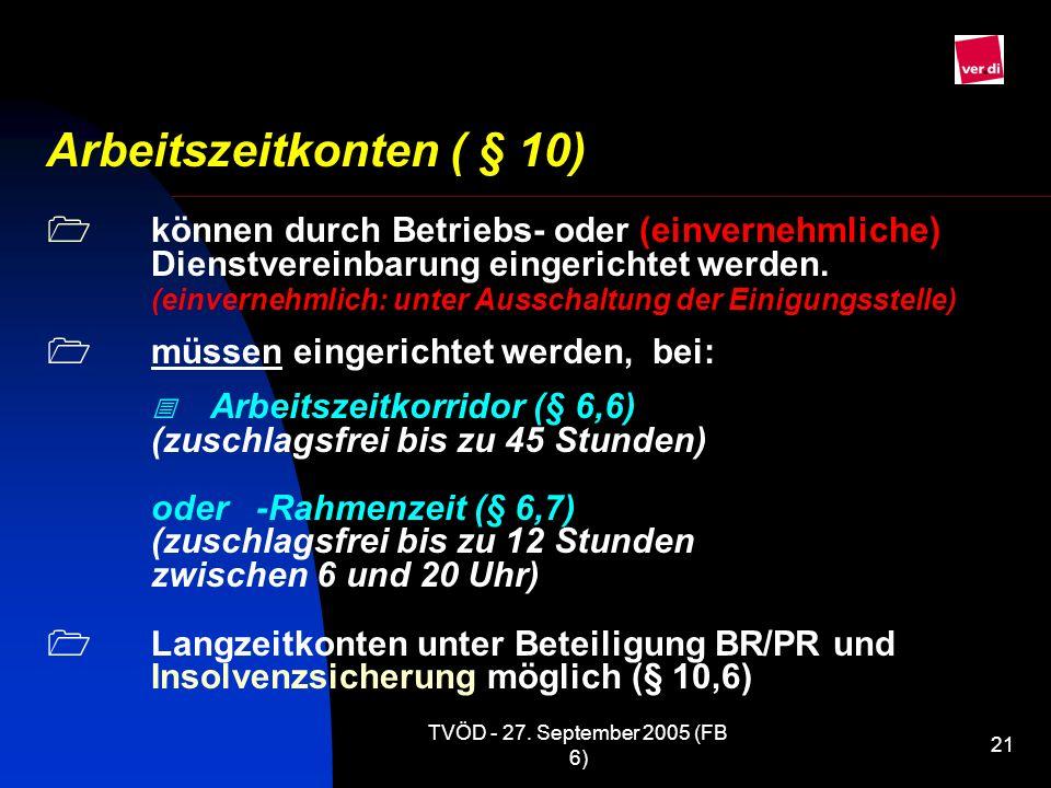 TVÖD - 27. September 2005 (FB 6) 21 Arbeitszeitkonten ( § 10) können durch Betriebs- oder (einvernehmliche) Dienstvereinbarung eingerichtet werden. (e