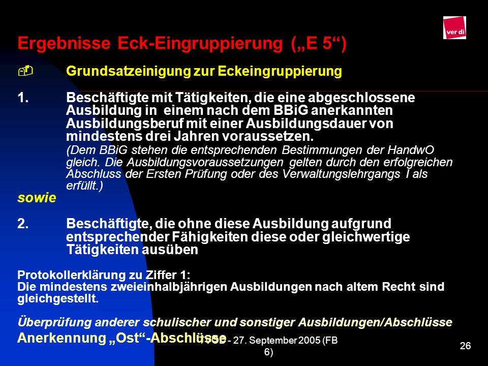 TVÖD - 27. September 2005 (FB 6) 26 Ergebnisse Eck-Eingruppierung (E 5) Grundsatzeinigung zur Eckeingruppierung 1. Beschäftigte mit Tätigkeiten, die e
