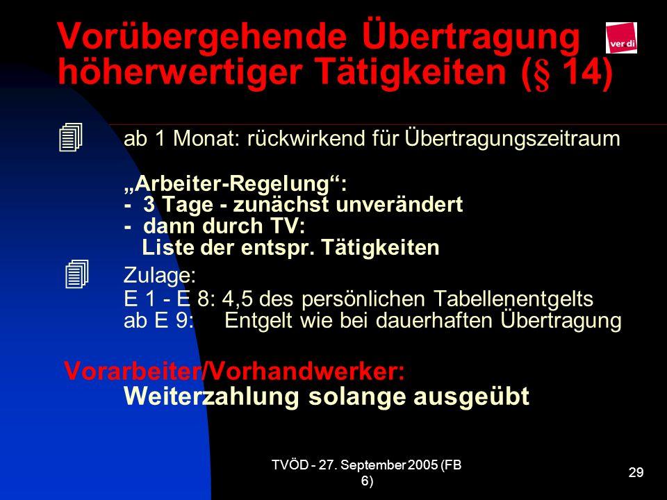 TVÖD - 27. September 2005 (FB 6) 29 Vorübergehende Übertragung höherwertiger Tätigkeiten (§ 14) ab 1 Monat: rückwirkend für Übertragungszeitraum Arbei