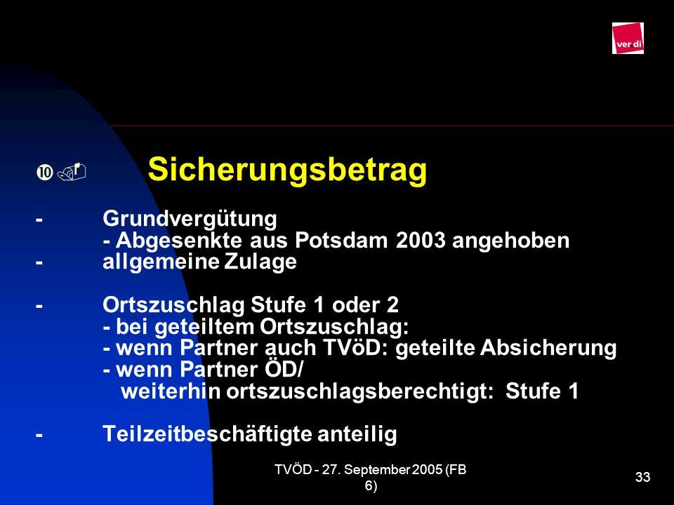 TVÖD - 27. September 2005 (FB 6) 33 Sicherungsbetrag -Grundvergütung - Abgesenkte aus Potsdam 2003 angehoben -allgemeine Zulage -Ortszuschlag Stufe 1
