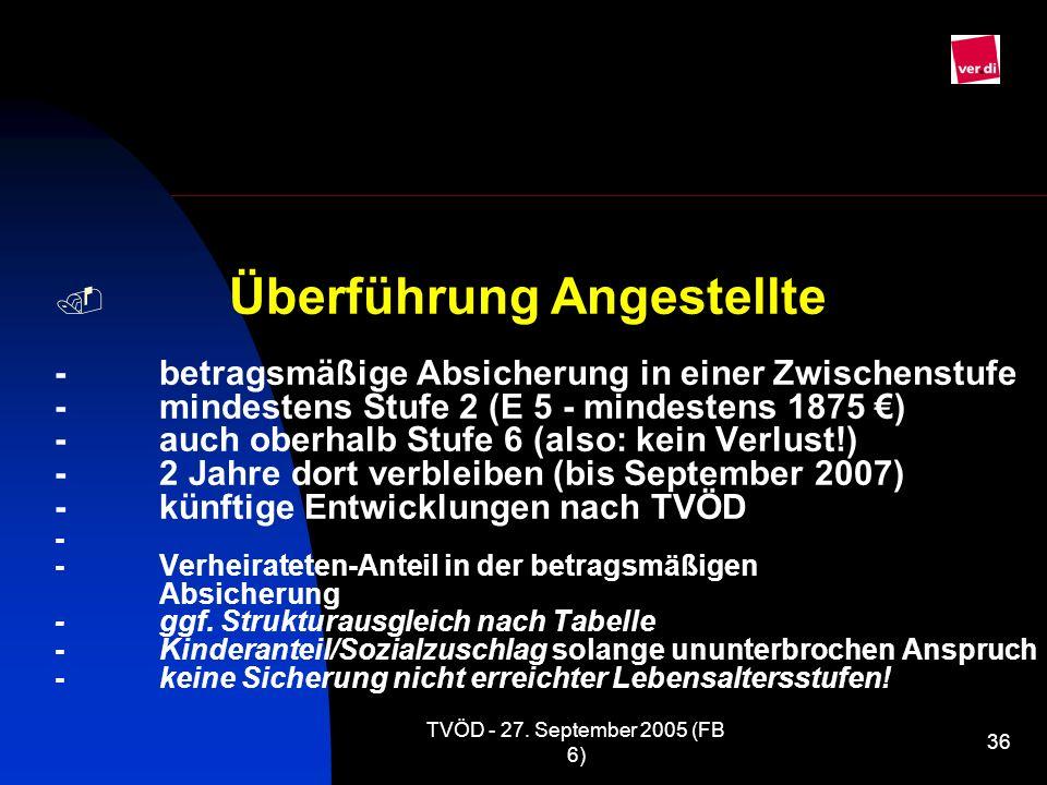 TVÖD - 27. September 2005 (FB 6) 36 Überführung Angestellte -betragsmäßige Absicherung in einer Zwischenstufe -mindestens Stufe 2 (E 5 - mindestens 18