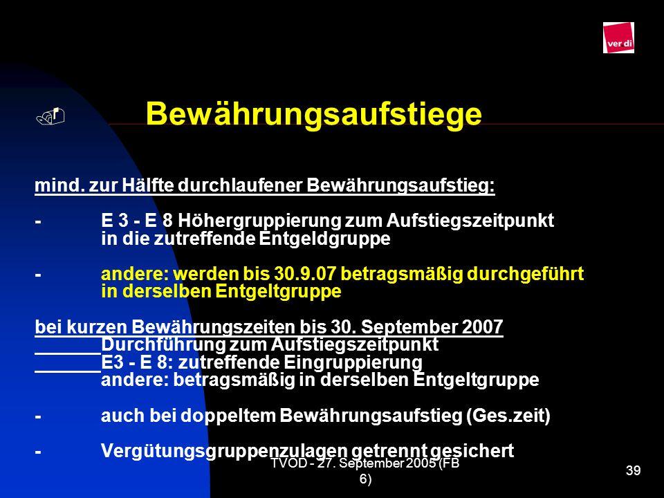 TVÖD - 27. September 2005 (FB 6) 39 Bewährungsaufstiege mind. zur Hälfte durchlaufener Bewährungsaufstieg: -E 3 - E 8 Höhergruppierung zum Aufstiegsze