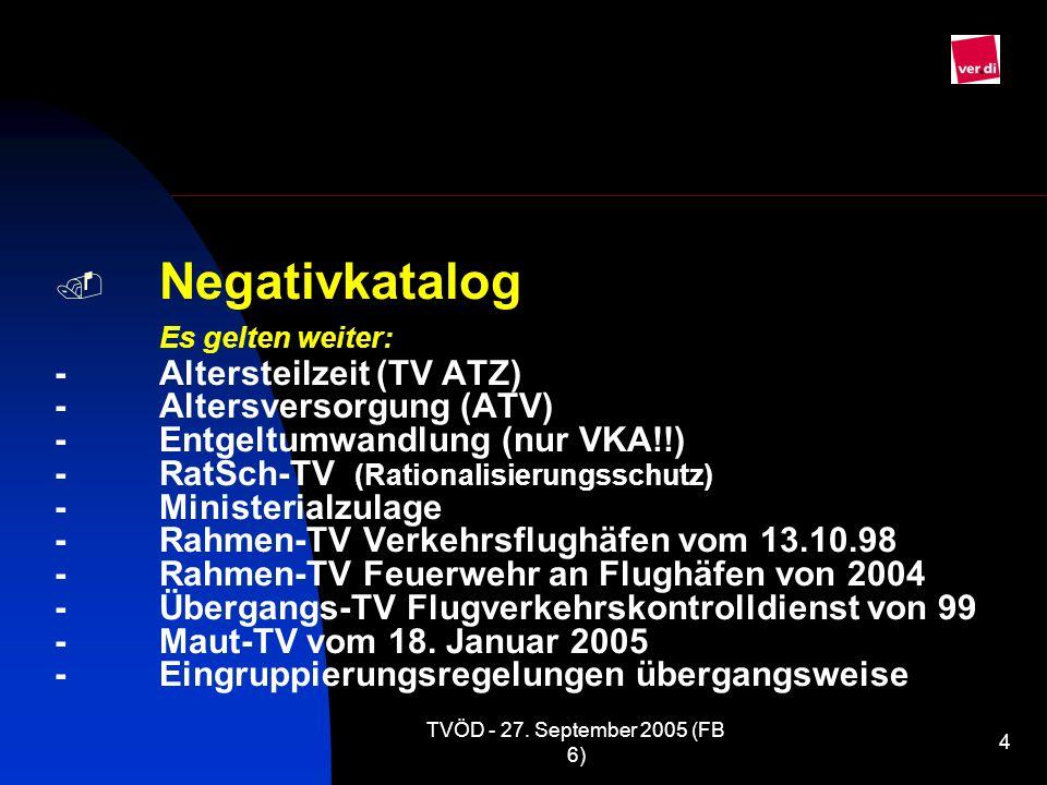 TVÖD - 27. September 2005 (FB 6) 4 Negativkatalog Es gelten weiter: -Altersteilzeit (TV ATZ) -Altersversorgung (ATV) -Entgeltumwandlung (nur VKA!!) -R