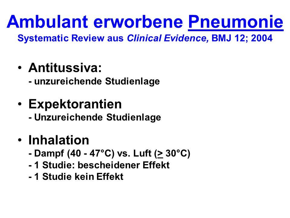Ambulant erworbene Pneumonie Systematic Review aus Clinical Evidence, BMJ 12; 2004 Antitussiva: - unzureichende Studienlage Expektorantien - Unzureich