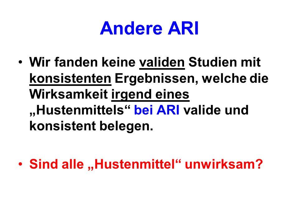 Andere ARI Wir fanden keine validen Studien mit konsistenten Ergebnissen, welche die Wirksamkeit irgend eines Hustenmittels bei ARI valide und konsist