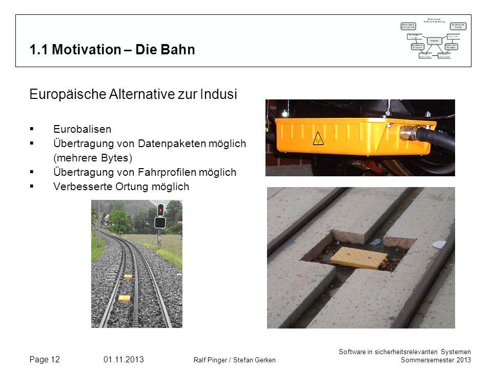 Software in sicherheitsrelevanten Systemen Sommersemester 2013 01.11.2013 Ralf Pinger / Stefan Gerken Page 12 1.1 Motivation – Die Bahn Europäische Al