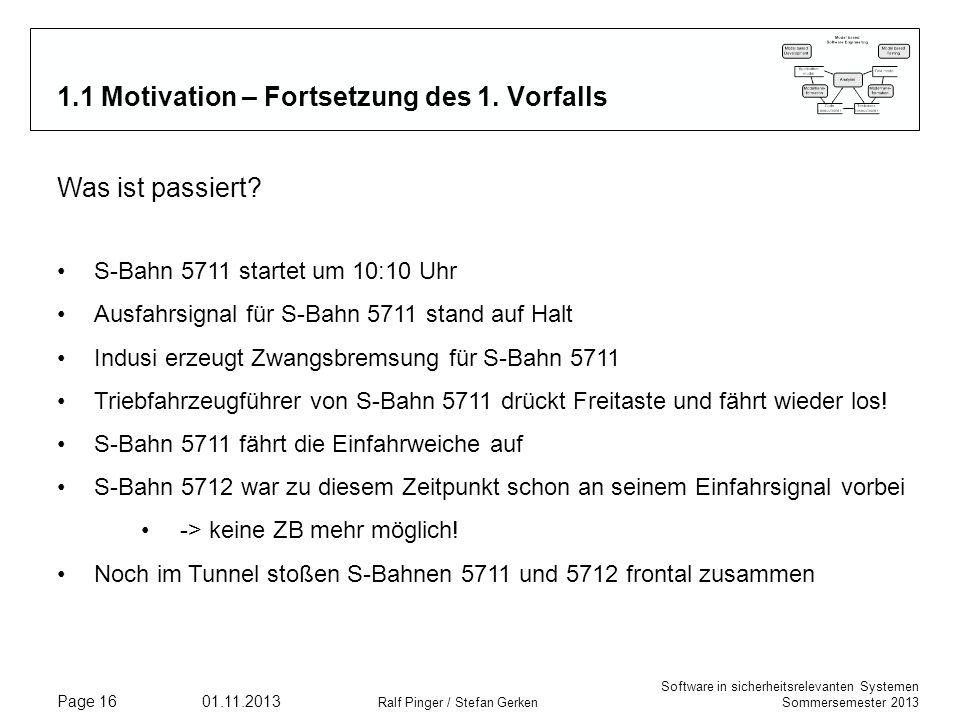 Software in sicherheitsrelevanten Systemen Sommersemester 2013 01.11.2013 Ralf Pinger / Stefan Gerken Page 16 1.1 Motivation – Fortsetzung des 1. Vorf