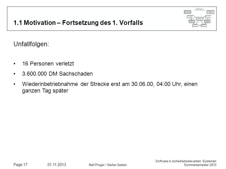 Software in sicherheitsrelevanten Systemen Sommersemester 2013 01.11.2013 Ralf Pinger / Stefan Gerken Page 17 1.1 Motivation – Fortsetzung des 1. Vorf