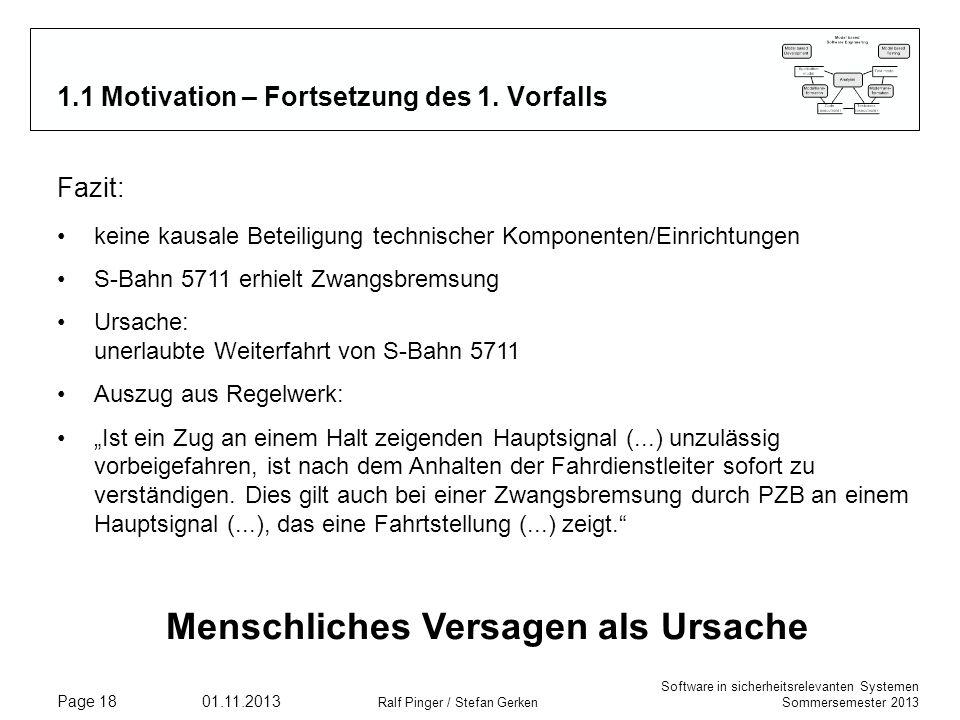 Software in sicherheitsrelevanten Systemen Sommersemester 2013 01.11.2013 Ralf Pinger / Stefan Gerken Page 18 1.1 Motivation – Fortsetzung des 1. Vorf