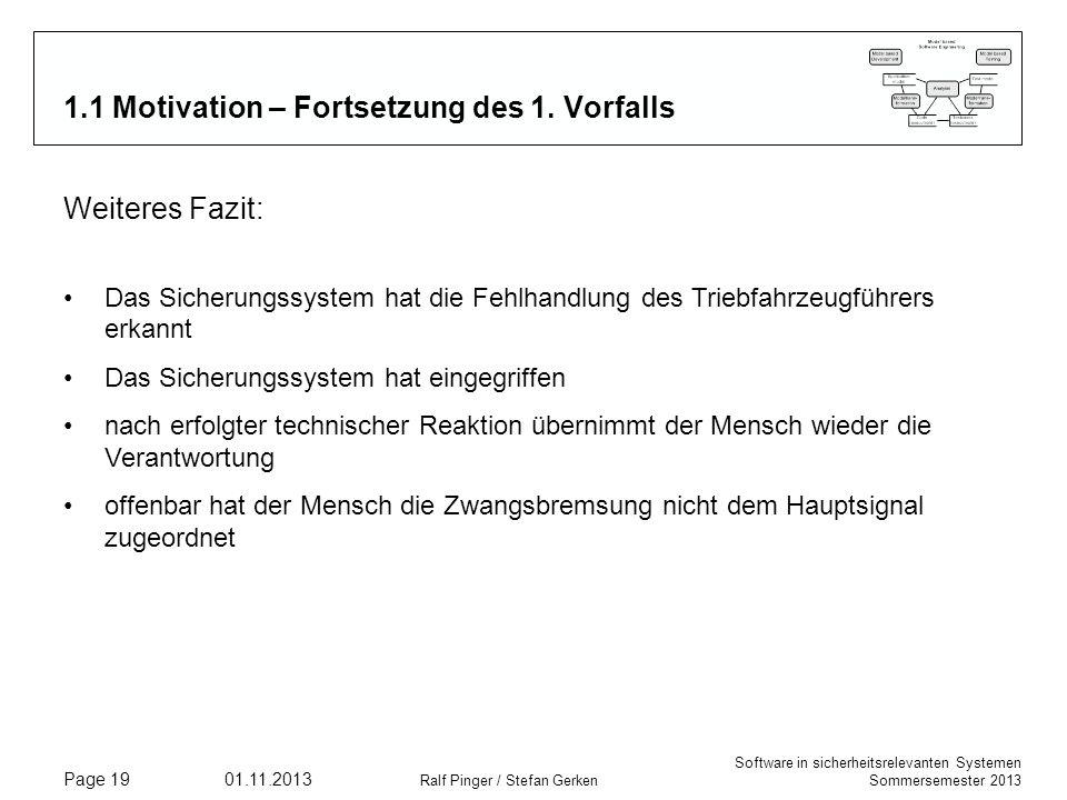 Software in sicherheitsrelevanten Systemen Sommersemester 2013 01.11.2013 Ralf Pinger / Stefan Gerken Page 19 1.1 Motivation – Fortsetzung des 1. Vorf