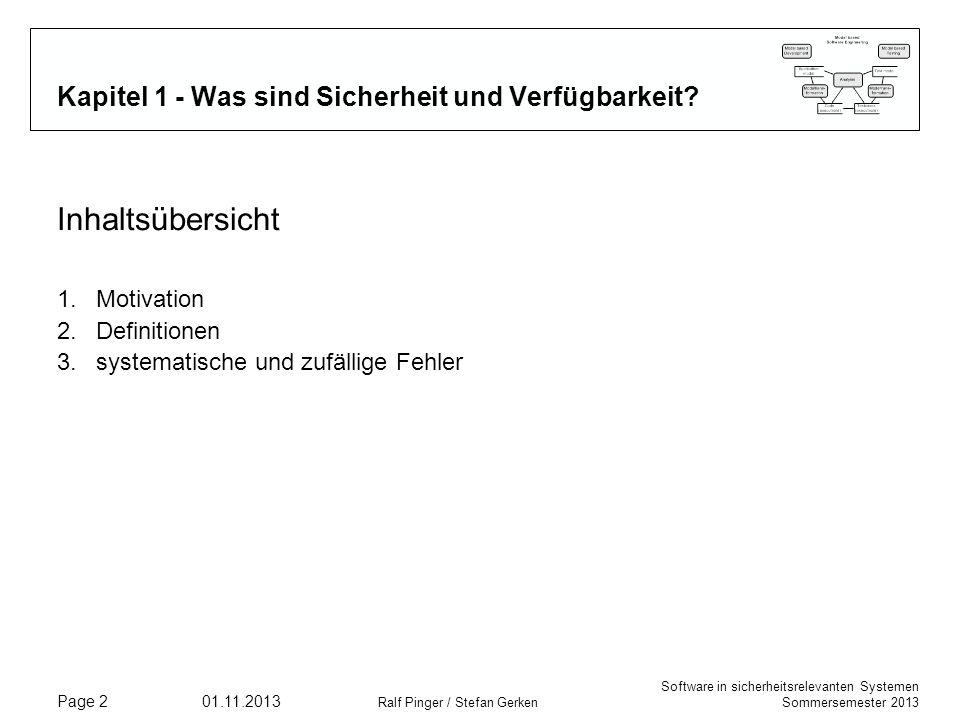 Software in sicherheitsrelevanten Systemen Sommersemester 2013 01.11.2013 Ralf Pinger / Stefan Gerken Page 2 Kapitel 1 - Was sind Sicherheit und Verfü
