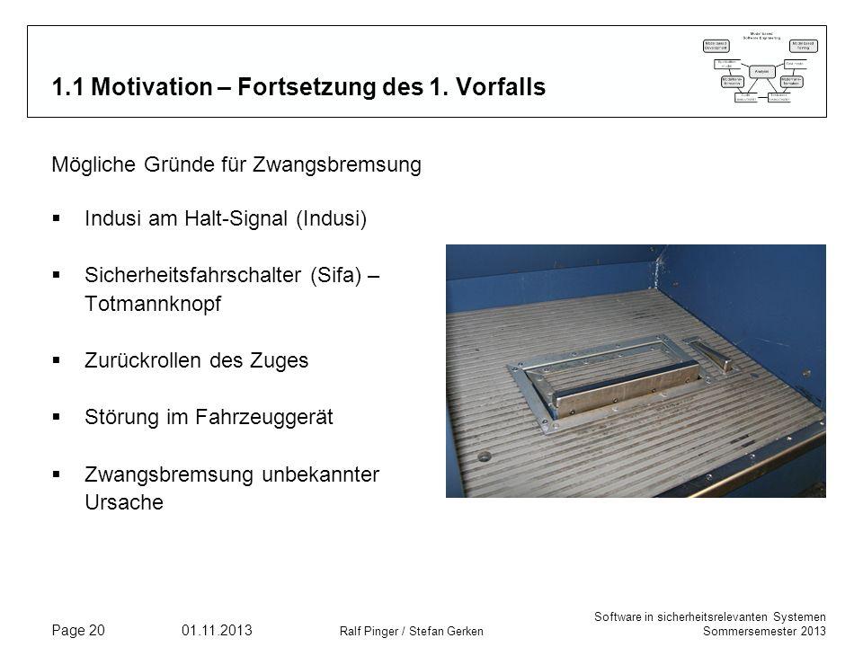 Software in sicherheitsrelevanten Systemen Sommersemester 2013 01.11.2013 Ralf Pinger / Stefan Gerken Page 20 1.1 Motivation – Fortsetzung des 1. Vorf