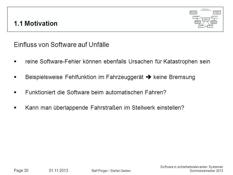 Software in sicherheitsrelevanten Systemen Sommersemester 2013 01.11.2013 Ralf Pinger / Stefan Gerken Page 30 1.1 Motivation Einfluss von Software auf