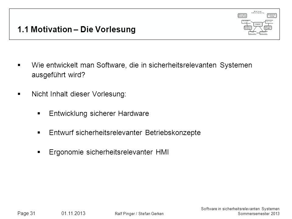 Software in sicherheitsrelevanten Systemen Sommersemester 2013 01.11.2013 Ralf Pinger / Stefan Gerken Page 31 1.1 Motivation – Die Vorlesung Wie entwi
