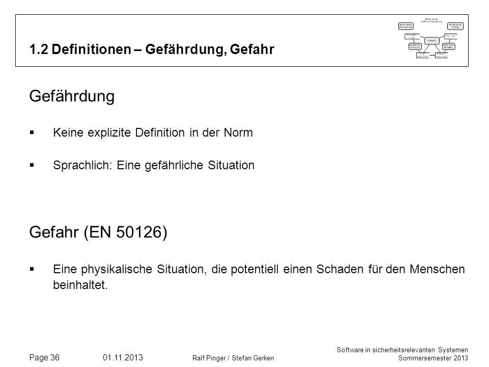 Software in sicherheitsrelevanten Systemen Sommersemester 2013 01.11.2013 Ralf Pinger / Stefan Gerken Page 36 1.2 Definitionen – Gefährdung, Gefahr Ge