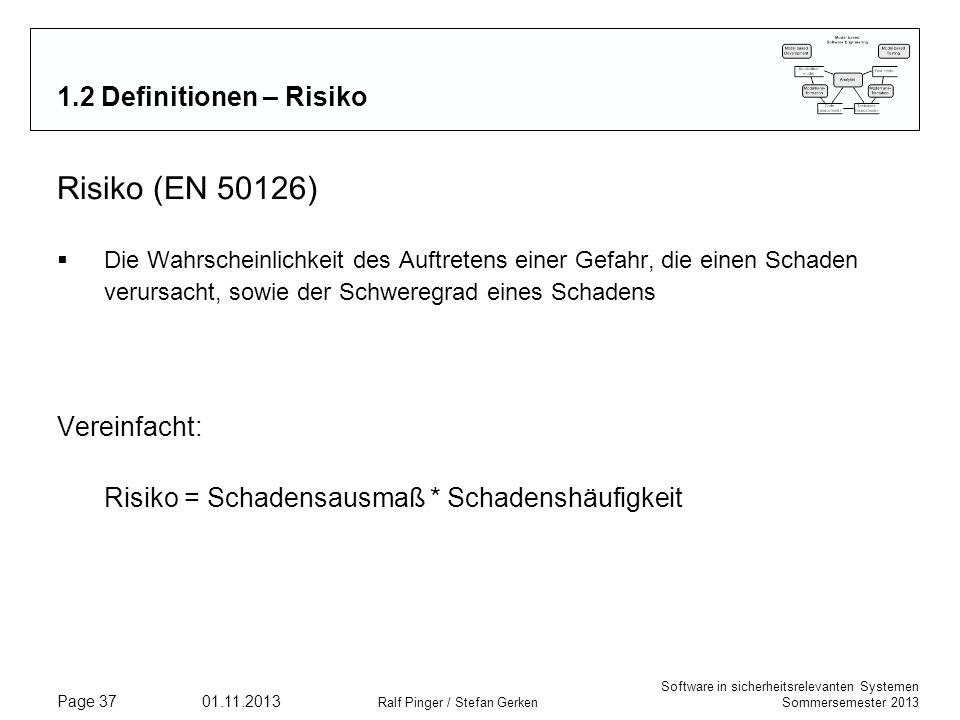 Software in sicherheitsrelevanten Systemen Sommersemester 2013 01.11.2013 Ralf Pinger / Stefan Gerken Page 37 1.2 Definitionen – Risiko Risiko (EN 501