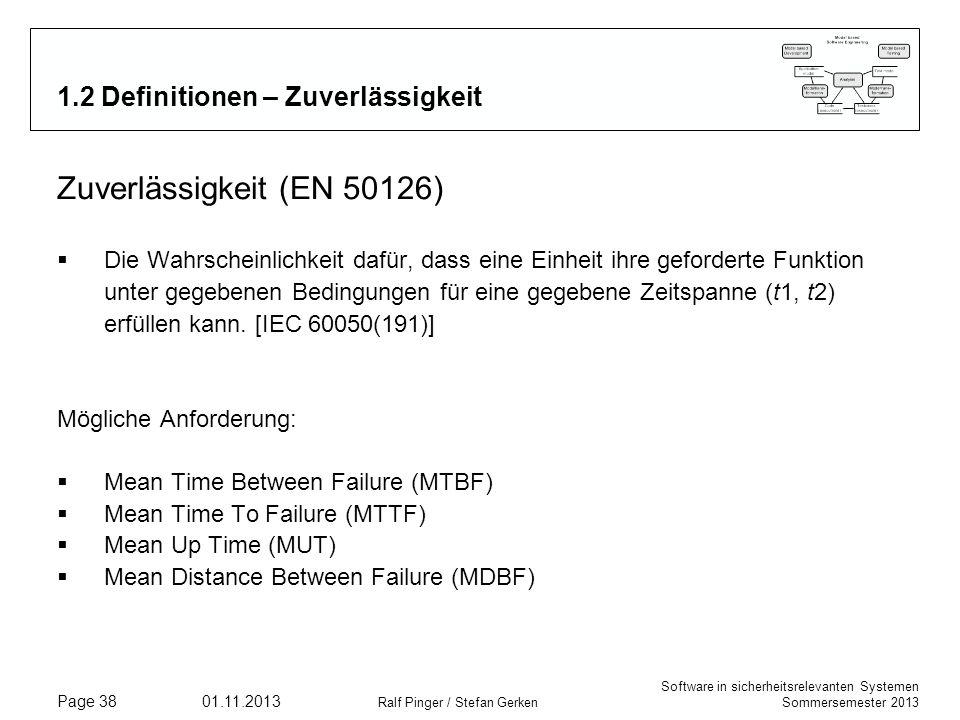 Software in sicherheitsrelevanten Systemen Sommersemester 2013 01.11.2013 Ralf Pinger / Stefan Gerken Page 38 1.2 Definitionen – Zuverlässigkeit Zuver